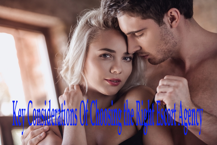 Key Considerations Of Choosing the Right Escort Agency